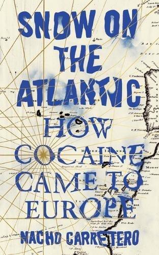 Snow on the Atlantic: How Cocaine Came to Europe por Nacho Carretero