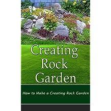 Creating Rock Garden: How to Make a Beautiful Rock Garden (English Edition)