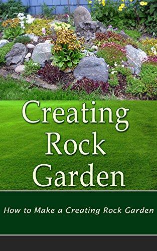 Creating Rock Garden: How To Make A Beautiful Rock Garden By [Slater, Lorena