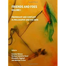 Friends and Foes Volume I: Friendship and Conflict in Philosophy and the Arts by Graeme Watson (2009) Hardcover