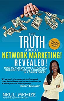 The Truth About Network Marketing Revealed: How To Achieve Time & Financial Freedom, Ethically & Honestly in 7 Simple Steps. (English Edition) von [Mkhize, Nkuli]