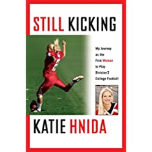 Still Kicking: My Dramatic Journey As the First Woman to Play Division One College Football (English Edition)