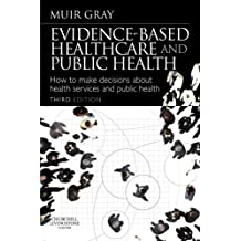 Evidence-Based Health Care and Public Health: How to Make Decisions About Health Services and Public Health