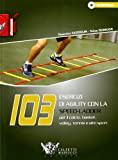 103 esercizi di agility con la Speed-Ladder. Per il calcio, basket, volley, tennis e altri sport. Con DVD