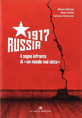 Russia 1917. Il sogno infranto di un mondo mai visto