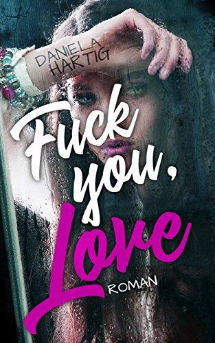 Fuck you, Love von [Hartig, Daniela]
