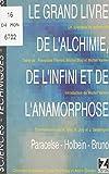Le Grand Livre de l'alchimie, de l'infini et de l'anamorphose (Paracelse, Holbein, Bruno) (Sciences, techniques, cultures) (French Edition)