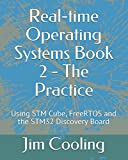 Real-time Operating Systems Book 2 - The Practice: Using STM Cube, FreeRTOS and the STM32 Discovery Board (The engineering of real-time embedded systems, Band 1)
