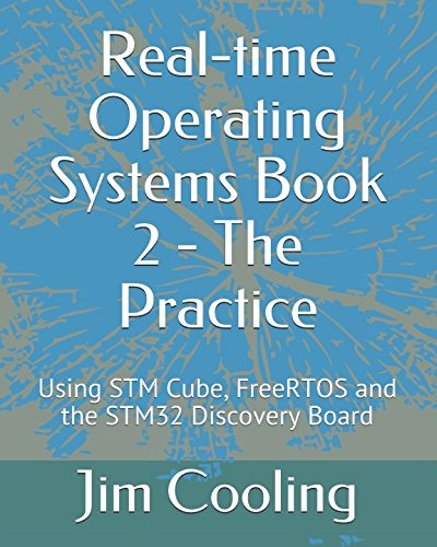 Real-time Operating Systems Book 2 - The Practice: Using STM Cube, FreeRTOS and the STM32 Discovery Board par Jim Cooling