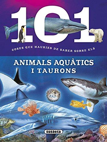 101 coses que hauries de saber sobre els animals aquàtics i taurons por Susaeta Ediciones S A