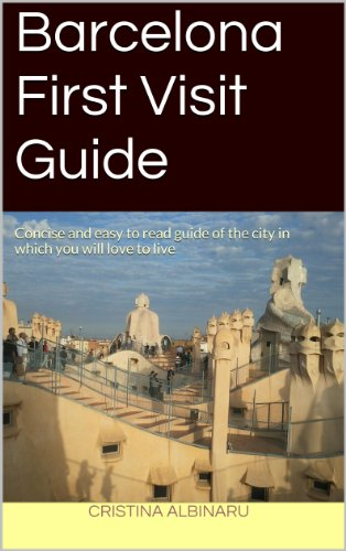 Barcelona First Visit Guide: Concise and easy to read guide of the city in which you will love to live (English Edition)