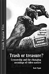 Trash or treasure: Censorship and the changing meanings of the video nasties (Inside Popular Film MUP) by Kate Egan (2012-06-30)