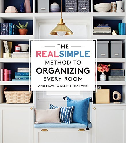 Organize Every Room : The Real Simple Method for a Well-Ordered Home