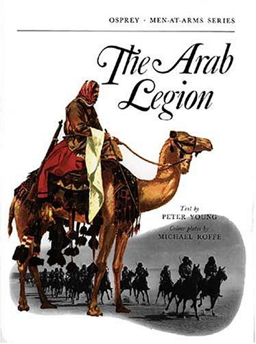 THE ARAB LEGION. Colour plates by Michael Roffe.