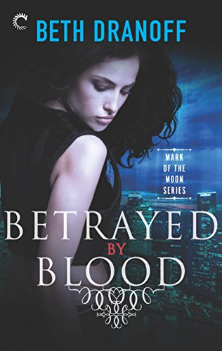 Betrayed by Blood (Mark of the Moon) by [Dranoff, Beth]