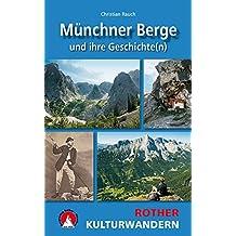 Münchner Berge und ihre Geschichte(n): 25 Touren. Mit GPS-Tracks. (Rother Kulturwandern)