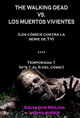 The Walking Dead vs. Los Muertos Vivientes (los cómics contra la serie de TV); Primera Temporada por Salvador Molina