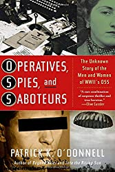 Operatives, Spies and Saboteurs: The Unknown History of the Men and Women of WWII's OSS