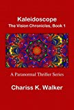 Kaleidoscope (The Vision Chronicles Book 1) by Chariss K. Walker