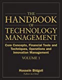 The Handbook of Technology Management: Volume 1. Core Concepts, Financial Tools and Techniques, Operations and Innovation Management