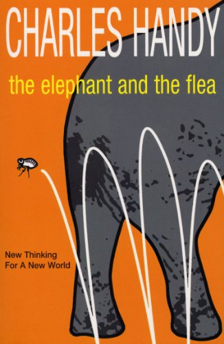 The Elephant And The Flea: Looking Backwards to the Future por Charles Handy
