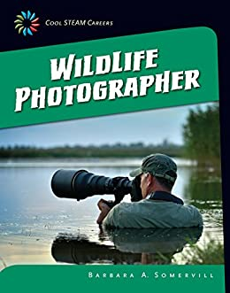 Wildlife Photographer (21st Century Skills Library: Cool Steam Careers) por Barbara A. Somervill epub