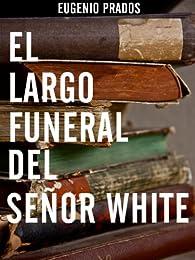 El largo funeral del señor White par Eugenio Prados