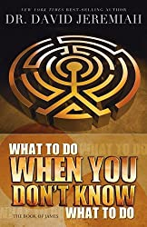 What to Do When You Don't Know What to Do: The Book of James by David Jeremiah (2009-03-01)