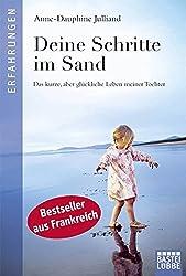 Deine Schritte im Sand: Das kurze, aber glückliche Leben meiner Tochter (Erfahrungen. Bastei Lübbe Taschenbücher)