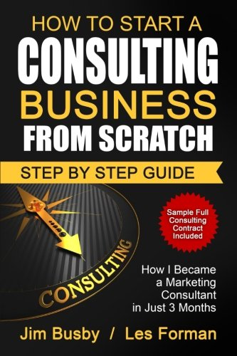 How to Start a Consulting Business From Scratch: Step By Step Guide. How I Became a Marketing Consultant in Just 3 Months
