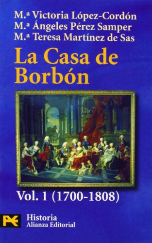 La Casa de Borbón. 1. Familia, corte y política (1700-1808) (El Libro De Bolsillo - Historia)