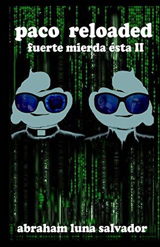 Paco Reloaded: fuerte mierda ésta II (Fuerte Mierda Esta) por Abraham Luna Salvador