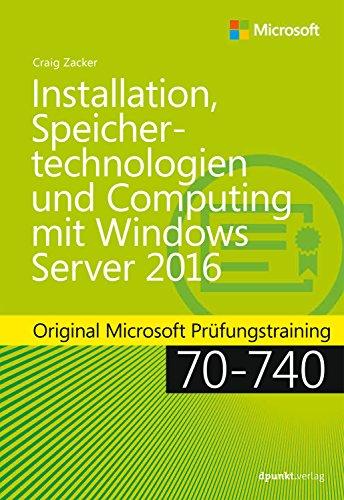 Installation, Speichertechnologien und Computing mit Windows Server 2016: Original Microsoft Prüfungstraining 70-740 (Original Microsoft Training)