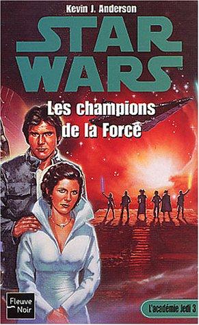 Star wars, l'academie des Jedi, tome 3 : Les Champions de la force par Kevin J. Anderson