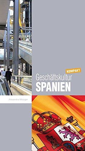 Geschäftskultur Spanien kompakt: Wie Sie mit spanischen Geschäftspartnern, Kollegen und Mitarbeitern erfolgreich zusammenarbeiten (Geschäftskultur kompakt)