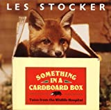 Something in a Cardboard Box: Tales from the Wildlife Hospital: Tales from a Wild Life Hospital