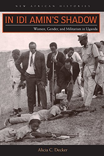 In IDI Amin's Shadow: Women, Gender, and Militarism in Uganda (New African Histories) by Alicia Catharine Decker (2014-11-15)