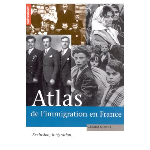 Atlas de l'immigration en France. : Exclusion, intégration...