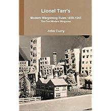 Lionel Tarr's Modern Wargaming Rules 1939-1945: The First Modern Wargamer