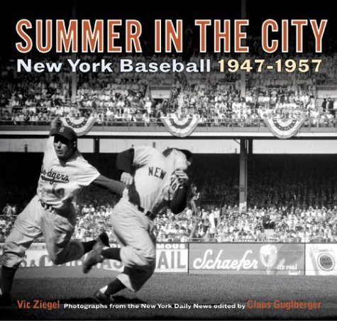 Summer in the City: New York Baseball 1947-1957