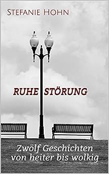 Ruhestörung: Zwölf Geschichten von heiter bis wolkig (German Edition) by [Hohn, Stefanie]