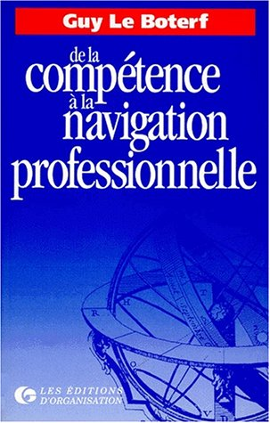 De la Compétence à la Navigation Professionnelle par Guy le Boterf
