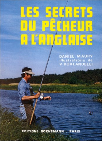 Les secrets du pêcheur à l'anglaise par Daniel Maury