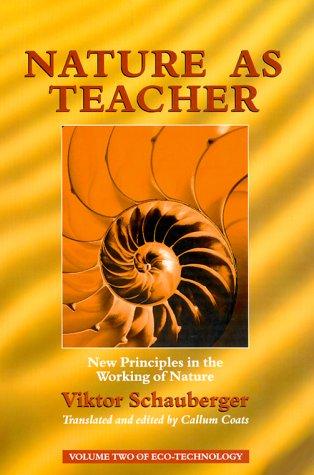 New Pr Nature as Teacher: New Principles in the Working of Nature (Schauberger's Eco-technology) por Viktor Schauberger