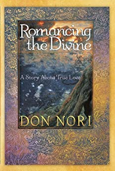 Romancing the Divine: A Story about True Love by [Nori, Don]