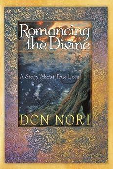 Romancing the Divine: A Story about True Love von [Nori, Don]