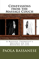 Confessions from the Massage Couch: A Massage Therapist's Musings on the Meaning of Life Paperback