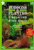 Poissons et plantes d'aquarium d'eau douce - Guide pratique