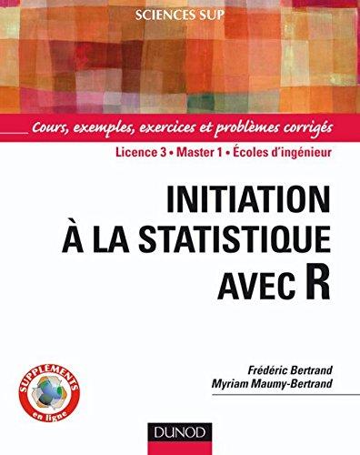 Initiation à la statistique avec R : Cours, exemples, exercices et problèmes corrigés (Mathématiques)