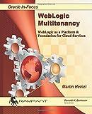 WebLogic Multitenancy: WebLogic as a Platform & Foundation for Cloud Services: Volume...
